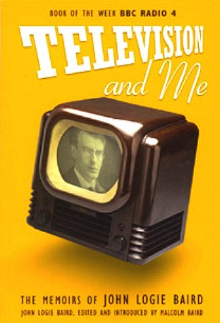 Memoirs of John Logie Baird, Televeision and Me