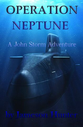Operation Neptune, military submarine John Storm adventure by Jameson Hunter