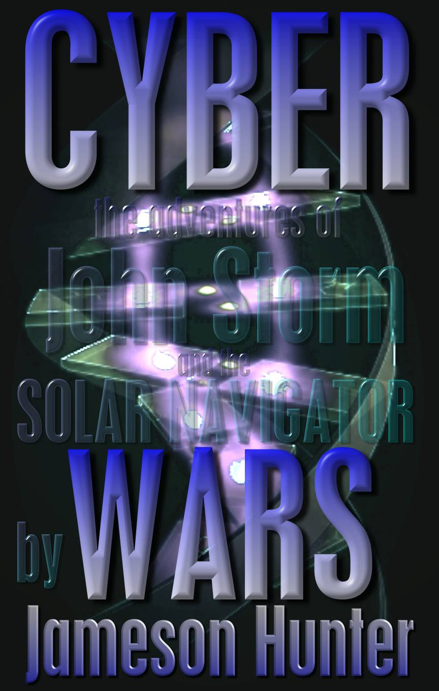 Cyber Wars, an adventure story (book) featuring John Storm and the Solar Navigator by Jameson Hunter