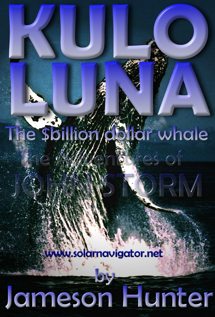 Kulo Luna the $billion dollar whale a modern Moby Dick adventure with John Storm and the Solar Navigator