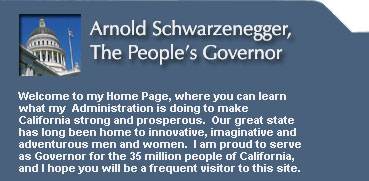 Arnold Schwarzenegger, The People's Governor. Welcome to my Home Page, where you can learn what my Administration is doing to make California strong and prosperous. Our great state has long been home to innovative, imaginative and adventurous men and women. I am proud to serve as Governor for the 35 million people of California, and I hope you will be a frequent visitor to this site.