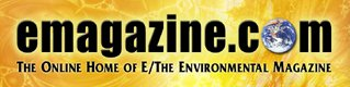 Subscribe to E Magazine the environmental publication